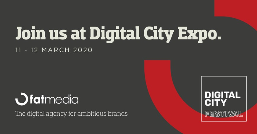 Join Fat Media at Digital City Expo on 11th to 12th March 2020.